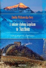 okładka A suknię ślubną kupiłam w Suzhou Codziennik chiński, Książka | Emilia  Witkowska-Nery