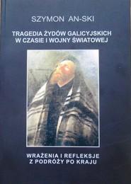 okładka Tragedia Żydów galicyjskich  w czasie  I wojny światowej Wrażenia i refleksje  z podróży po kraju, Książka   An-ski Szymon