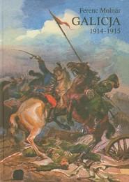 okładka Galicja 1914-1915 Zapiski korespondenta wojennego, Książka | Ferenc Molnar