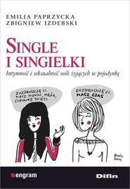 okładka Single i singielki Intymność i seksualność osób żyjących w pojedynkę, Książka | Emilia Paprzycka, Zbigniew Izdebski