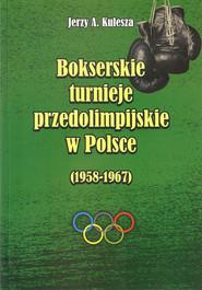 okładka Bokserskie turnieje przedolimpijskie w Polsce 1958-1967, Książka | Jerzy A. Kulesza