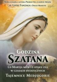 okładka Godzina Szatana Co Maryja mówi o ataku zła w czasach ostatecznych, Książka | Livio Fanzaga, Diego Manetti