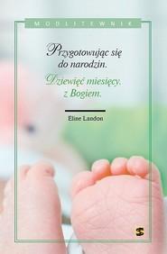 okładka Dziewięć miesięcy z Bogiem Przygotowując się do narodzin, Książka | Landon Eline