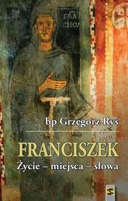 okładka Franciszek Życie - miejsca - słowa, Książka | Grzegorz Ryś