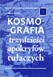 okładka Kosmografia, czyli trzydzieści apokryfów tułaczych, Książka | Jacek Dehnel