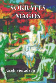 okładka Sokrates magos Autsajderstwo, magia i charyzma w kontekście antropologii symbolicznej Victora Turnera, Książka | Sieradzan Jacek