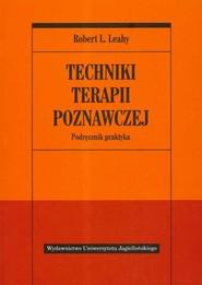 okładka Techniki terapii poznawczej Podręcznik praktyka, Książka   Robert L. Leahy
