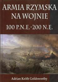 okładka Armia Rzymska na wojnie 100 p.n.e. - 200 n.e., Książka   Adrian Keith Goldsworthy