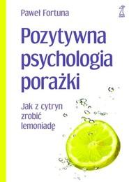 okładka Pozytywna psychologia porażki Jak z cytryn zrobić lemoniadę, Książka | Paweł  Fortuna