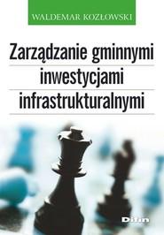 okładka Zarządzanie gminnymi inwestycjami infrastrukturalnymi, Książka | Kozłowski Waldemar