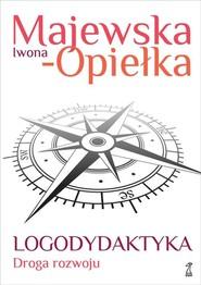 okładka Logodydaktyka Droga rozwoju, Książka | Iwona  Majewska-Opiełka