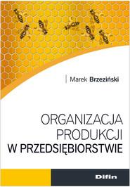 okładka Organizacja produkcji w przedsiębiorstwie, Książka | Brzeziński Marek