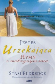 okładka Jesteś urzekająca Hymn o matczynym sercu, Książka | Stasi Eldredge