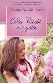 okładka Dla Ciebie wszystko, Książka | Katarzyna Michalak