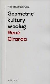 okładka Geometrie kultury według Rene Girarda, Książka | Korusiewicz Maria