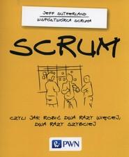 okładka SCRUM Czyli jak robić dwa razy więcej dwa razy szybciej, Książka | Jeff  Sutherland