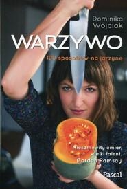 okładka Warzywo 100 sposobów na jarzynę, Książka | Dominika Wójciak