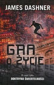 okładka Doktryna śmiertelności 3 Gra o życie, Książka | James Dashner