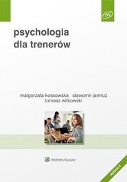 okładka Psychologia dla trenerów, Książka | Sławomir Jarmuż, Małgorzata Kossowska, Tomasz  Witkowski