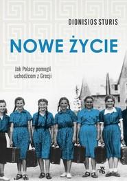 okładka Nowe życie Jak Polacy pomogli uchodźcom z Grecji, Książka   Sturis Dionisios