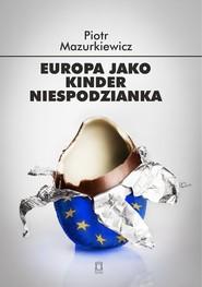 okładka Europa jako kinder niespodzianka, Książka | Mazurkiewicz Piotr