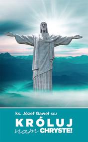 okładka Króluj nam Chryste Rozważania na temat Jubileuszowego Aktu Przyjęcia Jezusa Chrystusa za Króla i Pana, Książka | Gaweł Józef