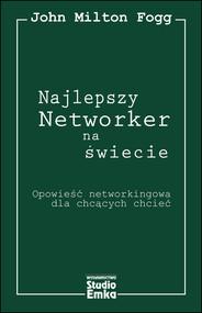 okładka Najlepszy Networker na świecie Opowieść networkingowa dla chcących chcieć, Książka   Fogg John Milton