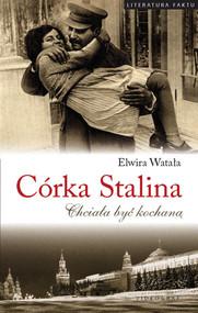 okładka Córka Stalina Chciała być kochaną, Książka | Elwira Watała