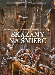 okładka Skazany na śmierć Historia męki i zmartwychwstania Pańskiego, Książka |