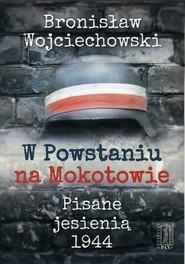 okładka W Powstaniu na Mokotowie Pisane jesienią 1944, Książka | Wojciechowski Bronisław