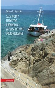 okładka Czas wolny, turystyka i rekreacja w perspektywie socjologicznej, Książka | Wojciech J. Cynarski