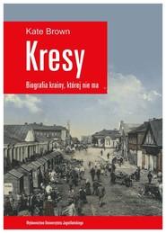 okładka Kresy Biografia krainy, której nie ma Jak zniszczono wielokulturowe pogranicze, Książka   Kate Brown