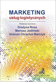 okładka Marketing usług logistycznych, Książka | Grażyna Rosa, Mariusz Jedliński, Chrąchol-Barczyk Urszula