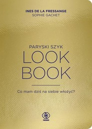 okładka Paryski szyk Look Book Co mam dziś na siebie włożyć?, Książka | Ines Fressange, Sophie Gachet