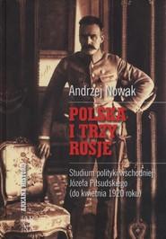 okładka Polska i trzy Rosje Studium polityki wschodniej Józefa Piłsudskiego (do kwietnia 1920 roku), Książka | Andrzej Nowak
