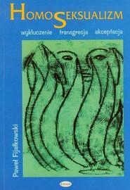 okładka Homoseksualizm Wykluczenie – transgresja – akceptacja, Książka   Paweł Fijałkowski