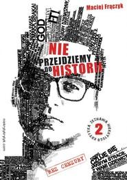 okładka Nie przejdziemy do historii, Książka | Maciej Frączyk