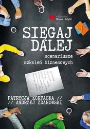 okładka Sięgaj dalej Scenariusze szkoleń biznesowych, Książka | Patrycja Korpacka, Andrzej Zdanowski