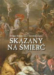 okładka Skazany na śmierć Droga Krzyżowa i Gorzkie Żale, Książka |