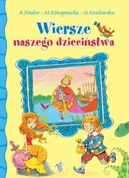 okładka Wiersze naszego dzieciństwa, Książka | Aleksander Fredro, Maria Konopnicka, Urszula Kozłowska
