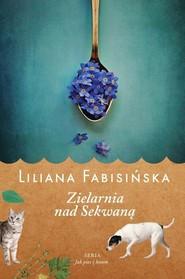 okładka Jak pies z kotem Tom 3 Zielarnia nad Sekwaną, Książka | Liliana Fabisińska