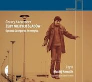 okładka Żeby nie było śladów Sprawa Grzegorza Przemyka, Książka | Cezary Łazarewicz