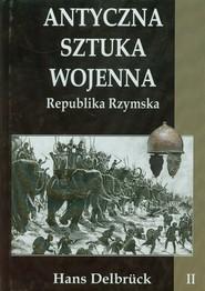 okładka Antyczna sztuka wojenna Tom 2 Republika Rzymska, Książka | Delbruck Hans