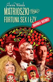 okładka Matrioszki Fortuna, sex i łzy, Książka | Elwira Watała