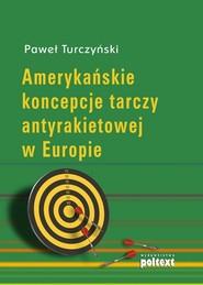 okładka Amerykańskie koncepcje tarczy antyrakietowej w Europie, Książka   Paweł Turczyński