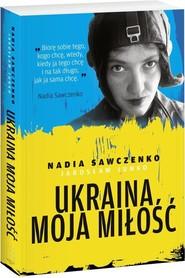 okładka Ukraina moja miłość, Książka | Nadia Sawczenko, Jarosław Junko