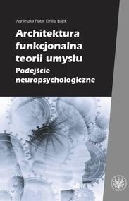 okładka Architektura funkcjonalna teorii umysłu Podejście neuropsychologiczne, Książka | Agnieszka Pluta, Emilia Łojek