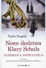 okładka Nowe śledztwa Klary Schulz Tajemnica Nathaniel, Książka | Szagdaj Nadia