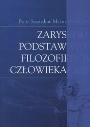 okładka Zarys podstaw filozofii człowieka, Książka | Piotr Stanisław Mazur