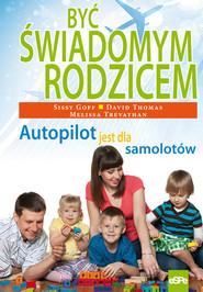 okładka Być świadomym rodzicem Autopilot jest dla samolotów, Książka | David Thomas, Melissa Trevathan, Sissy Goff